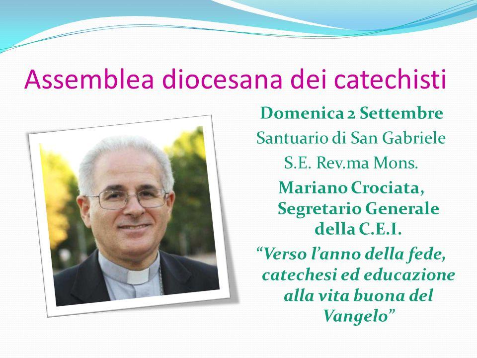 Assemblea diocesana dei catechisti Domenica 2 Settembre Santuario di San Gabriele S.E. Rev.ma Mons. Mariano Crociata, Segretario Generale della C.E.I.