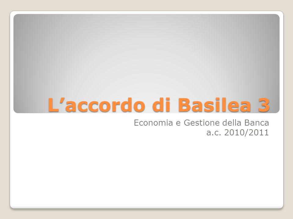 Laccordo di Basilea 3 Economia e Gestione della Banca a.c. 2010/2011