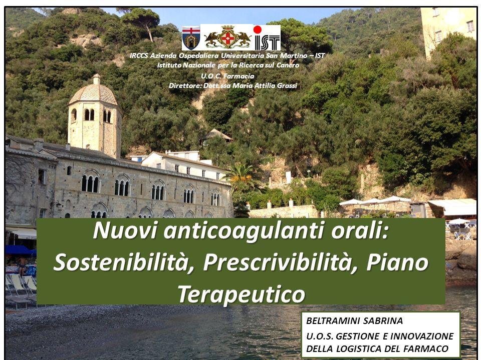 Nuovi anticoagulanti orali: Sostenibilità, Prescrivibilità, Piano Terapeutico IRCCS Azienda Ospedaliera Universitaria San Martino – IST Istituto Nazio