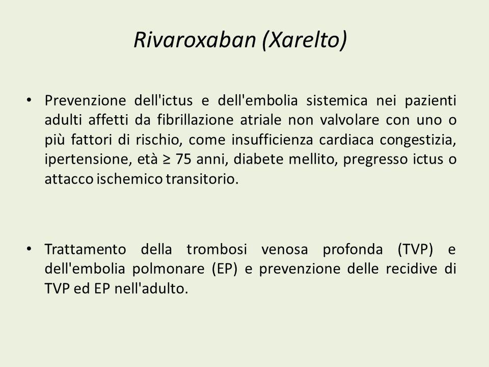 Rivaroxaban (Xarelto) Prevenzione dell'ictus e dell'embolia sistemica nei pazienti adulti affetti da fibrillazione atriale non valvolare con uno o più