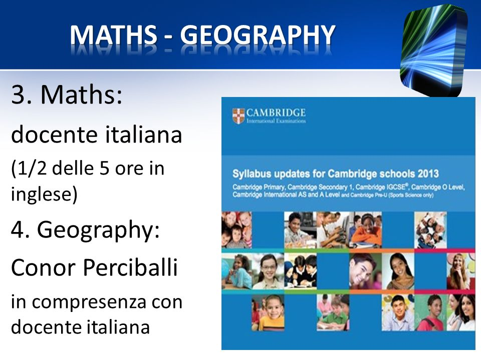 3. Maths: docente italiana (1/2 delle 5 ore in inglese) 4. Geography: Conor Perciballi in compresenza con docente italiana