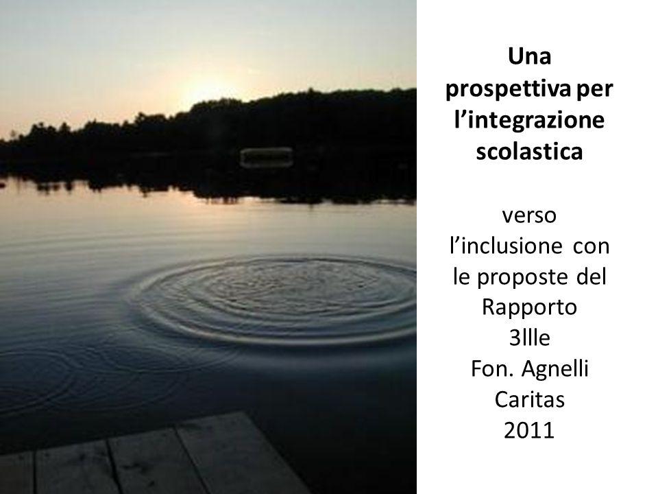 Una prospettiva per lintegrazione scolastica verso linclusione con le proposte del Rapporto 3llle Fon.