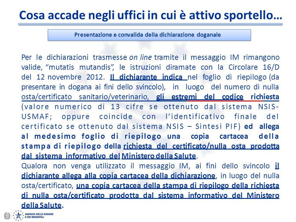 Presentazione e convalida della dichiarazione doganale Per le dichiarazioni trasmesse on line tramite il messaggio IM rimangono valide, mutatis mutandis, le istruzioni diramate con la Circolare 16/D del 12 novembre 2012.