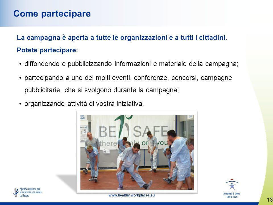 13 www.healthy-workplaces.eu Come partecipare La campagna è aperta a tutte le organizzazioni e a tutti i cittadini. Potete partecipare: diffondendo e