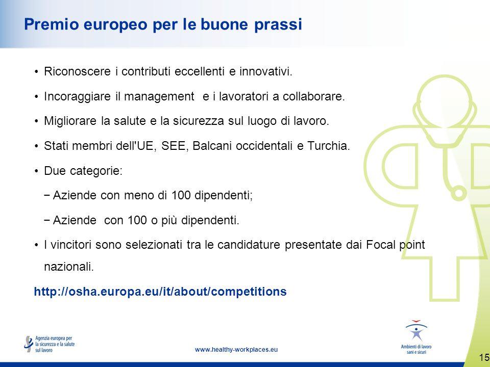 15 www.healthy-workplaces.eu Premio europeo per le buone prassi Riconoscere i contributi eccellenti e innovativi. Incoraggiare il management e i lavor