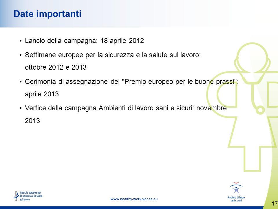 17 www.healthy-workplaces.eu Date importanti Lancio della campagna: 18 aprile 2012 Settimane europee per la sicurezza e la salute sul lavoro: ottobre