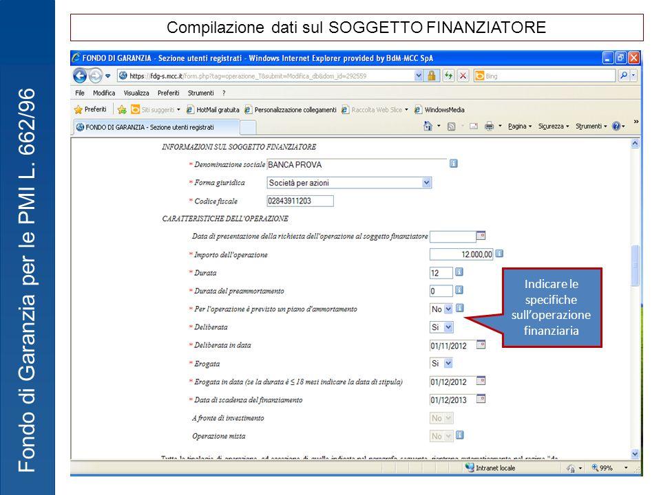 Fondo di Garanzia per le PMI L. 662/96 Compilazione dati sul SOGGETTO FINANZIATORE Indicare le specifiche sulloperazione finanziaria