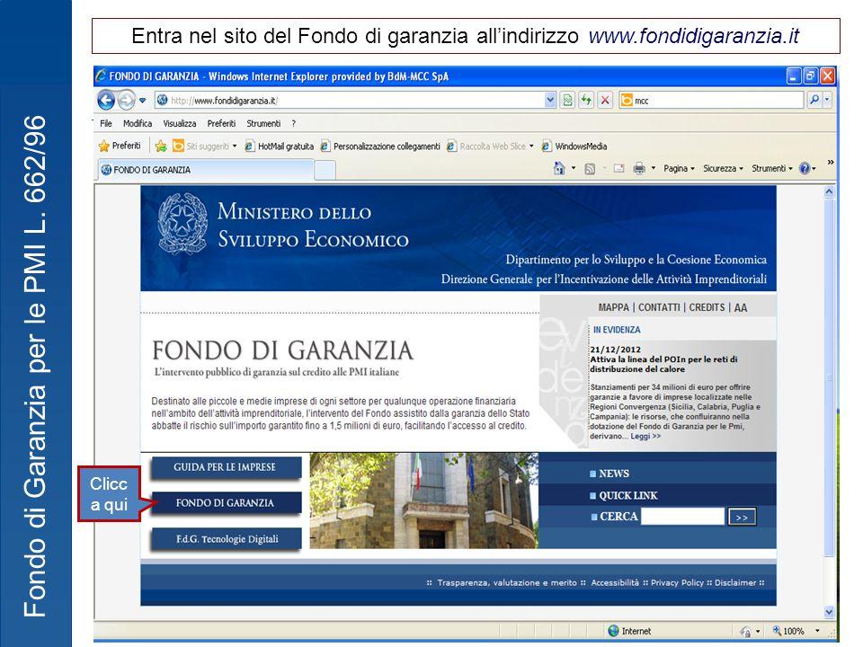 Fondo di Garanzia per le PMI L. 662/96 Clicc a qui Entra nel sito del Fondo di garanzia allindirizzo www.fondidigaranzia.it