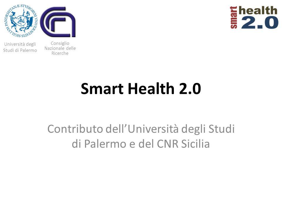 Smart Health 2.0 Contributo dellUniversità degli Studi di Palermo e del CNR Sicilia Università degli Studi di Palermo Consiglio Nazionale delle Ricerc