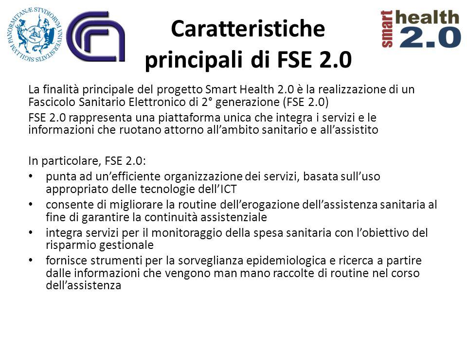 Caratteristiche principali di FSE 2.0 La finalità principale del progetto Smart Health 2.0 è la realizzazione di un Fascicolo Sanitario Elettronico di