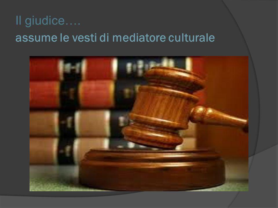 assume le vesti di mediatore culturale Il giudice….
