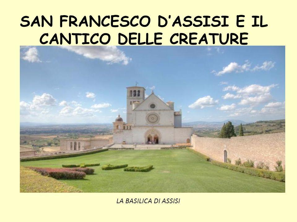 SAN FRANCESCO DASSISI E IL CANTICO DELLE CREATURE LA BASILICA DI ASSISI
