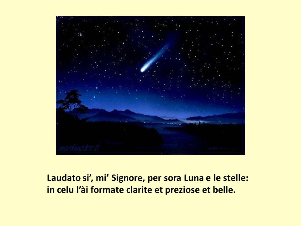 Laudato si, mi Signore, per sora Luna e le stelle: in celu lài formate clarite et preziose et belle.