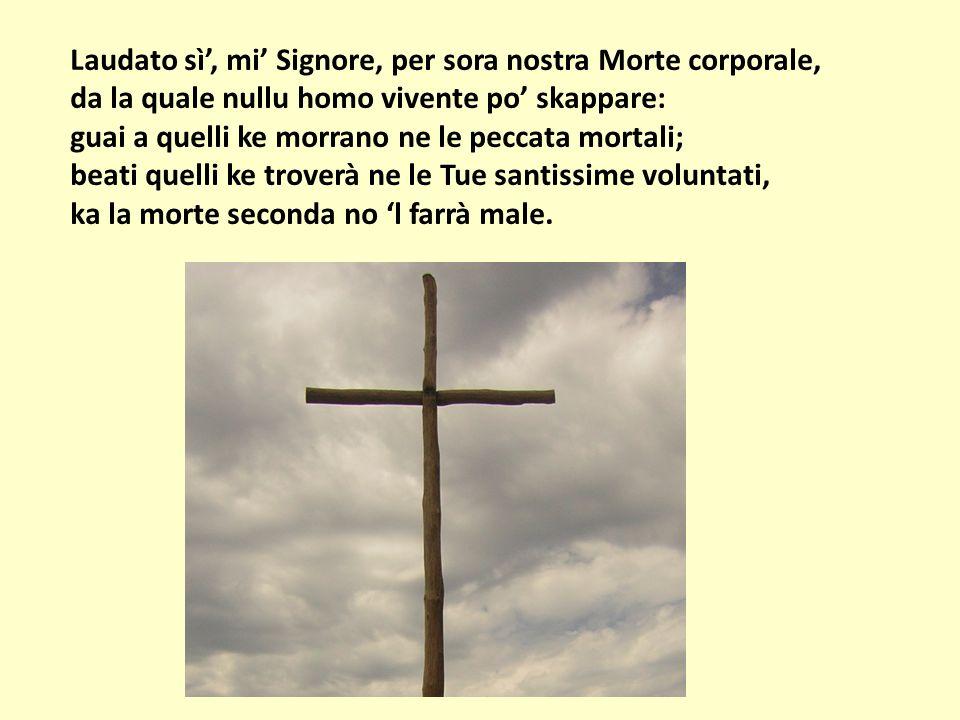 Laudato sì, mi Signore, per sora nostra Morte corporale, da la quale nullu homo vivente po skappare: guai a quelli ke morrano ne le peccata mortali; b