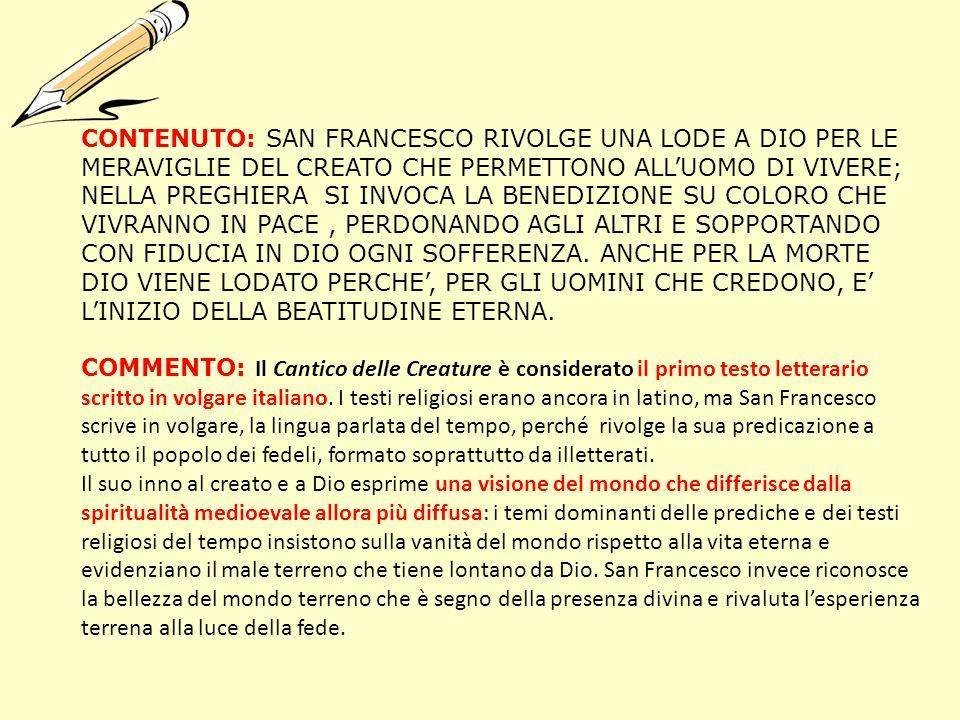CONTENUTO: SAN FRANCESCO RIVOLGE UNA LODE A DIO PER LE MERAVIGLIE DEL CREATO CHE PERMETTONO ALLUOMO DI VIVERE; NELLA PREGHIERA SI INVOCA LA BENEDIZION