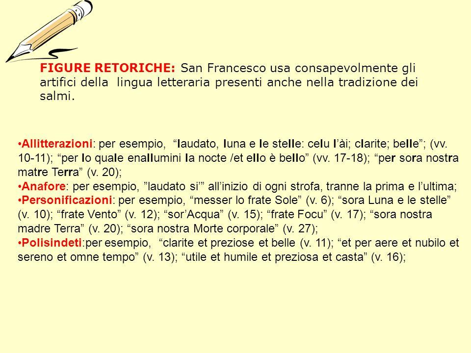 FIGURE RETORICHE: San Francesco usa consapevolmente gli artifici della lingua letteraria presenti anche nella tradizione dei salmi. Allitterazioni: pe