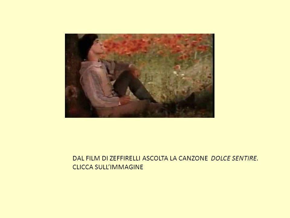 DAL FILM DI ZEFFIRELLI ASCOLTA LA CANZONE DOLCE SENTIRE. CLICCA SULLIMMAGINE