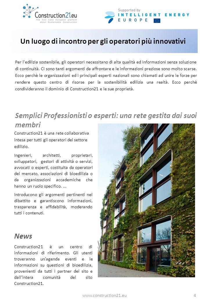 Un luogo di incontro per gli operatori più innovativi www.construction21.eu4 Per l edilizia sostenibile, gli operatori necessitano di alta qualità ed informazioni senza soluzione di continuità.