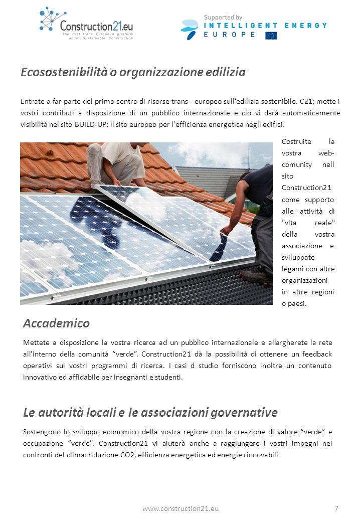 www.construction21.eu7 Ecosostenibilità o organizzazione edilizia Entrate a far parte del primo centro di risorse trans - europeo sulledilizia sostenibile.