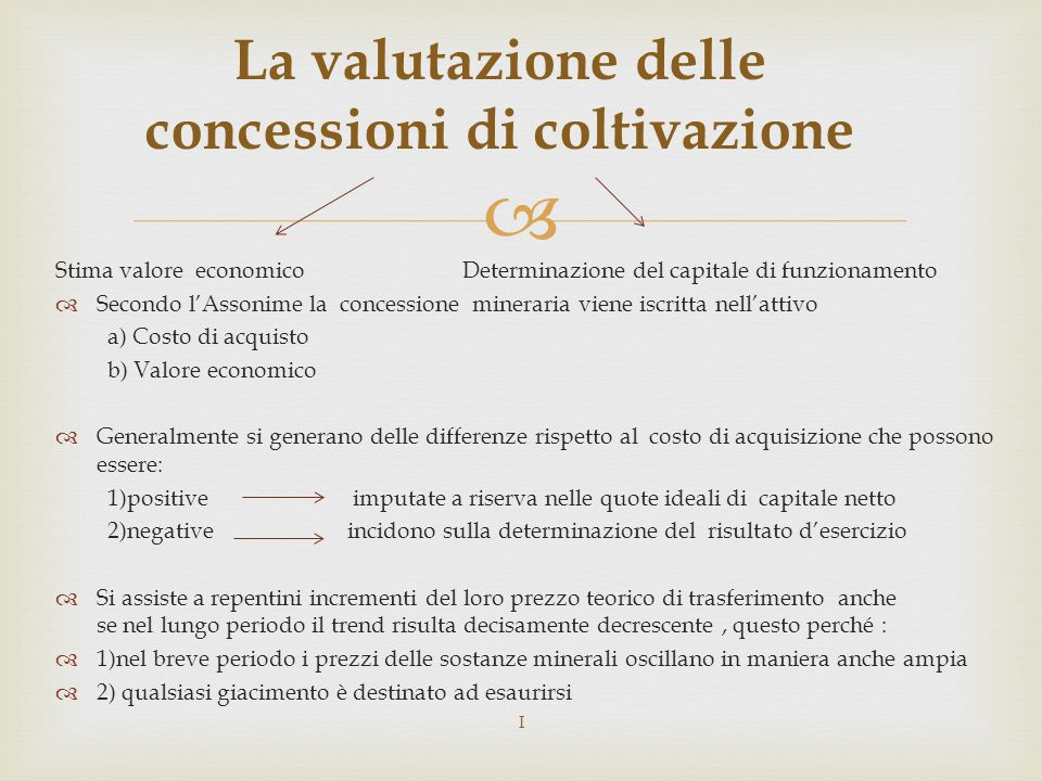 Stima valore economico Determinazione del capitale di funzionamento Secondo lAssonime la concessione mineraria viene iscritta nellattivo a) Costo di a
