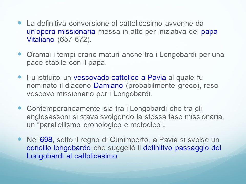 La definitiva conversione al cattolicesimo avvenne da unopera missionaria messa in atto per iniziativa del papa Vitaliano (657-672). Oramai i tempi er