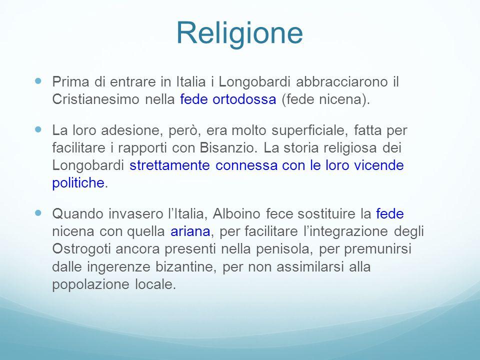 Religione Prima di entrare in Italia i Longobardi abbracciarono il Cristianesimo nella fede ortodossa (fede nicena). La loro adesione, però, era molto