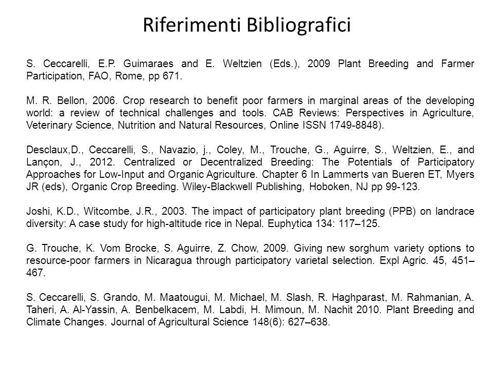 Riferimenti Bibliografici S. Ceccarelli, E.P. Guimaraes and E. Weltzien (Eds.), 2009 Plant Breeding and Farmer Participation, FAO, Rome, pp 671. M. R.