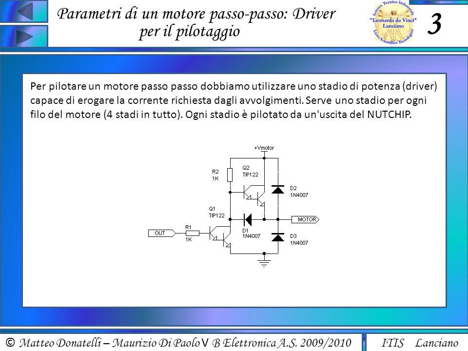 © Matteo Donatelli – Maurizio Di Paolo V B Elettronica A.S. 2009/2010 ITIS Lanciano Parametri di un motore passo-passo: Driver per il pilotaggio 3 Per