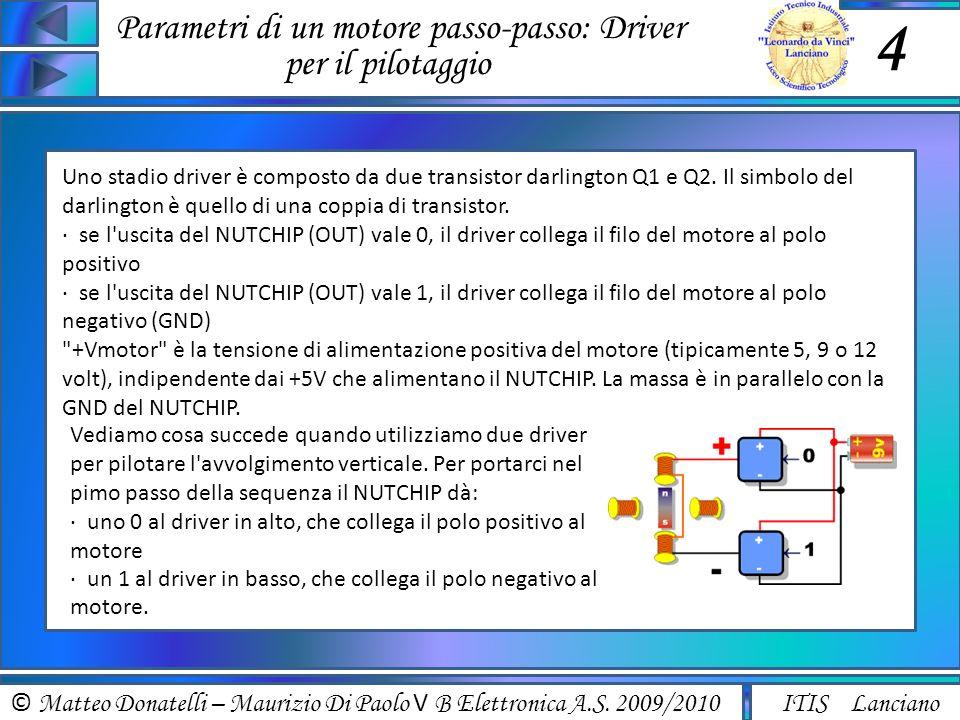 © Matteo Donatelli – Maurizio Di Paolo V B Elettronica A.S. 2009/2010 ITIS Lanciano Parametri di un motore passo-passo: Driver per il pilotaggio 4 Uno