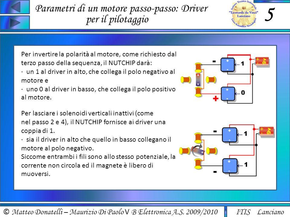 © Matteo Donatelli – Maurizio Di Paolo V B Elettronica A.S. 2009/2010 ITIS Lanciano Parametri di un motore passo-passo: Driver per il pilotaggio 5 Per