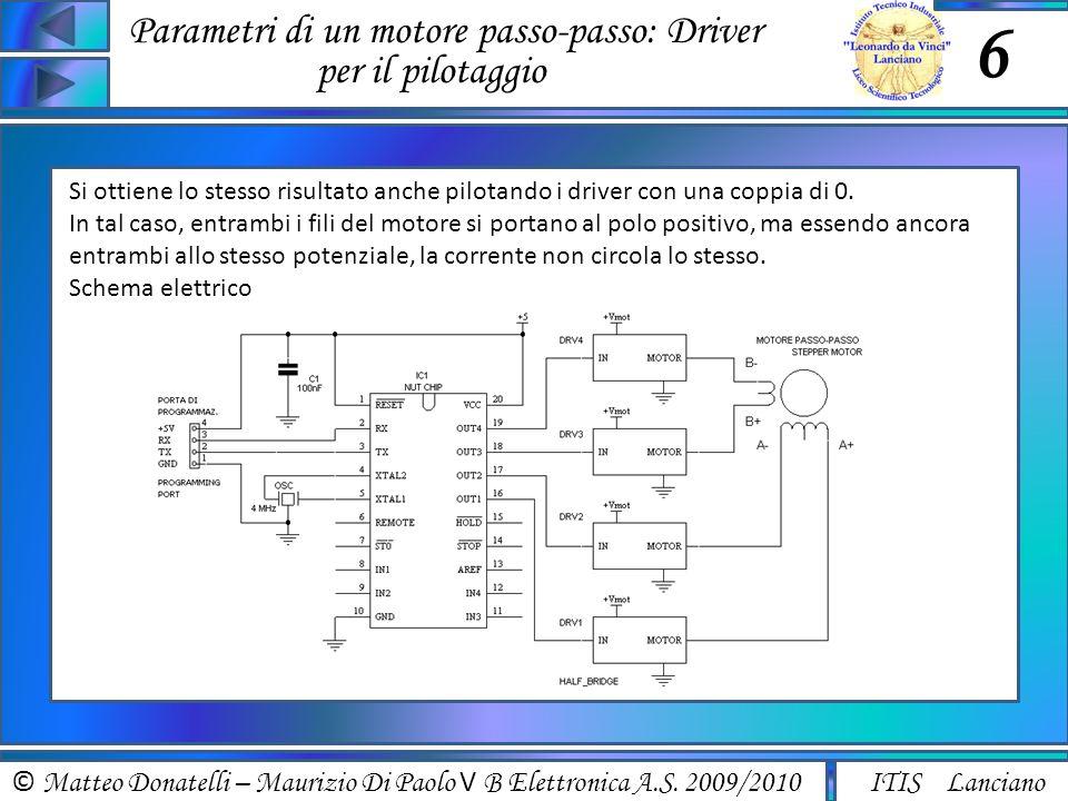 © Matteo Donatelli – Maurizio Di Paolo V B Elettronica A.S. 2009/2010 ITIS Lanciano Parametri di un motore passo-passo: Driver per il pilotaggio 6 Si