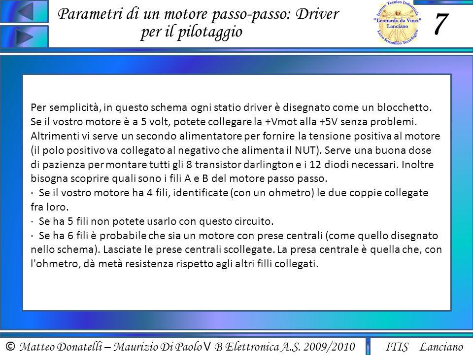 © Matteo Donatelli – Maurizio Di Paolo V B Elettronica A.S. 2009/2010 ITIS Lanciano Parametri di un motore passo-passo: Driver per il pilotaggio 7 Per