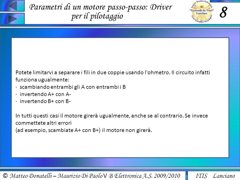 © Matteo Donatelli – Maurizio Di Paolo V B Elettronica A.S. 2009/2010 ITIS Lanciano Parametri di un motore passo-passo: Driver per il pilotaggio 8 Pot