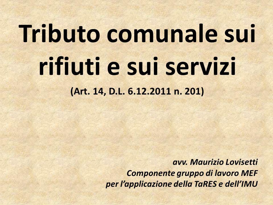 Tributo comunale sui rifiuti e sui servizi (Art. 14, D.L. 6.12.2011 n. 201) avv. Maurizio Lovisetti Componente gruppo di lavoro MEF per lapplicazione