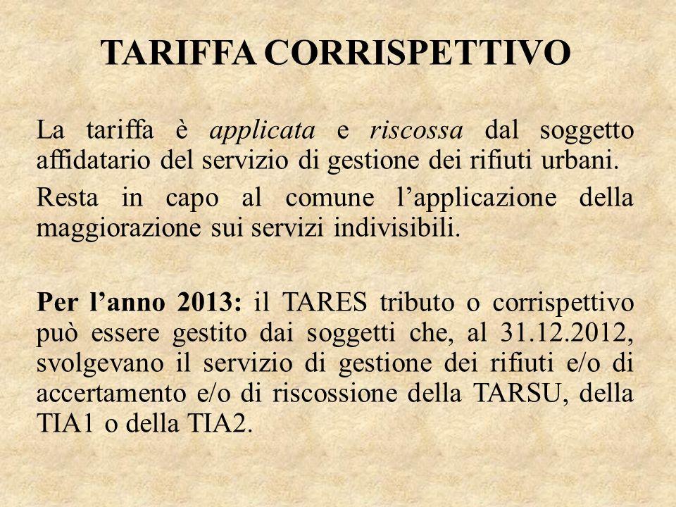 TARIFFA CORRISPETTIVO La tariffa è applicata e riscossa dal soggetto affidatario del servizio di gestione dei rifiuti urbani. Resta in capo al comune