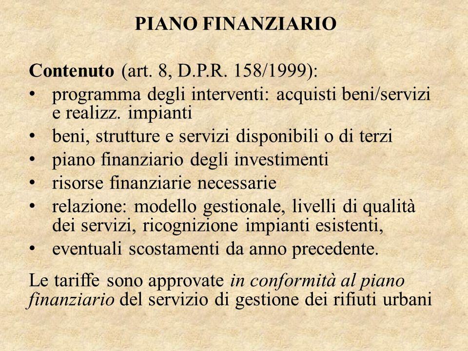 PIANO FINANZIARIO Contenuto (art. 8, D.P.R. 158/1999): programma degli interventi: acquisti beni/servizi e realizz. impianti beni, strutture e servizi