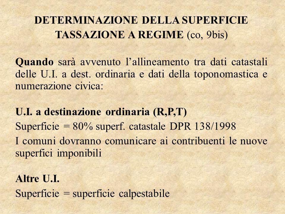 DETERMINAZIONE DELLA SUPERFICIE TASSAZIONE A REGIME (co, 9bis) Quando sarà avvenuto lallineamento tra dati catastali delle U.I. a dest. ordinaria e da