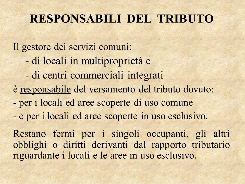 RESPONSABILI DEL TRIBUTO Il gestore dei servizi comuni: - di locali in multiproprietà e - di centri commerciali integrati è responsabile del versament