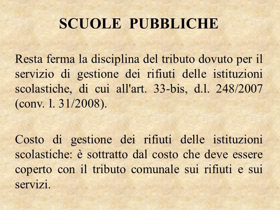 SCUOLE PUBBLICHE Resta ferma la disciplina del tributo dovuto per il servizio di gestione dei rifiuti delle istituzioni scolastiche, di cui all'art. 3