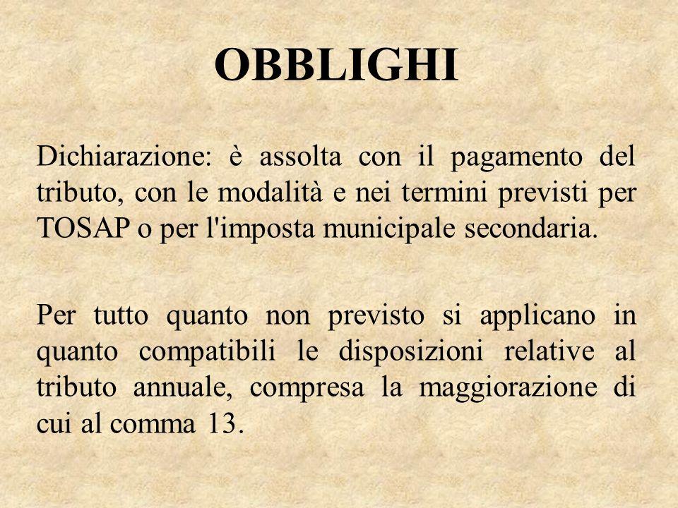 OBBLIGHI Dichiarazione: è assolta con il pagamento del tributo, con le modalità e nei termini previsti per TOSAP o per l'imposta municipale secondaria