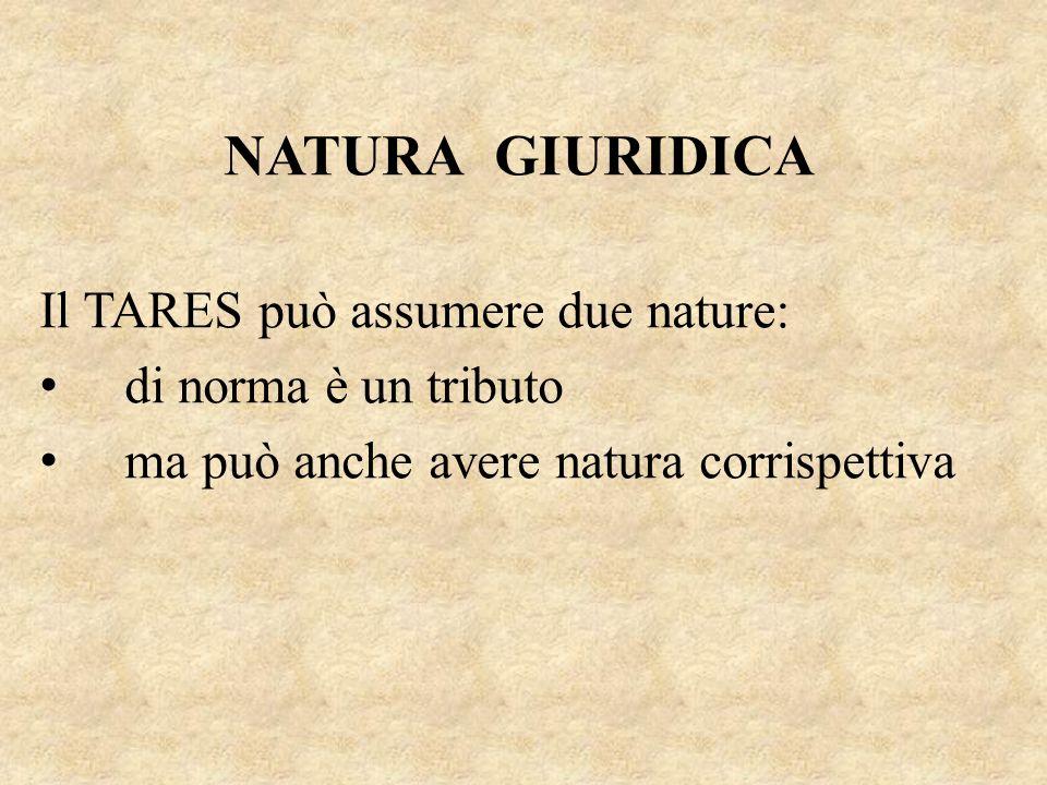 NATURA GIURIDICA Il TARES può assumere due nature: di norma è un tributo ma può anche avere natura corrispettiva