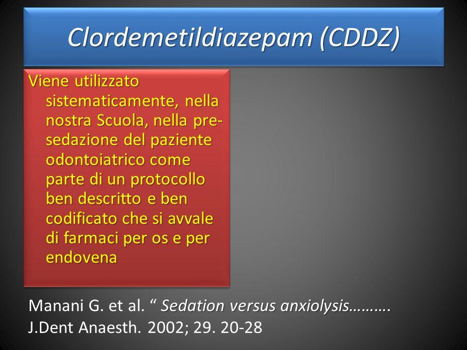 Clordemetildiazepam (CDDZ) Viene utilizzato sistematicamente, nella nostra Scuola, nella pre- sedazione del paziente odontoiatrico come parte di un protocollo ben descritto e ben codificato che si avvale di farmaci per os e per endovena Sedation versus anxiolysis……….