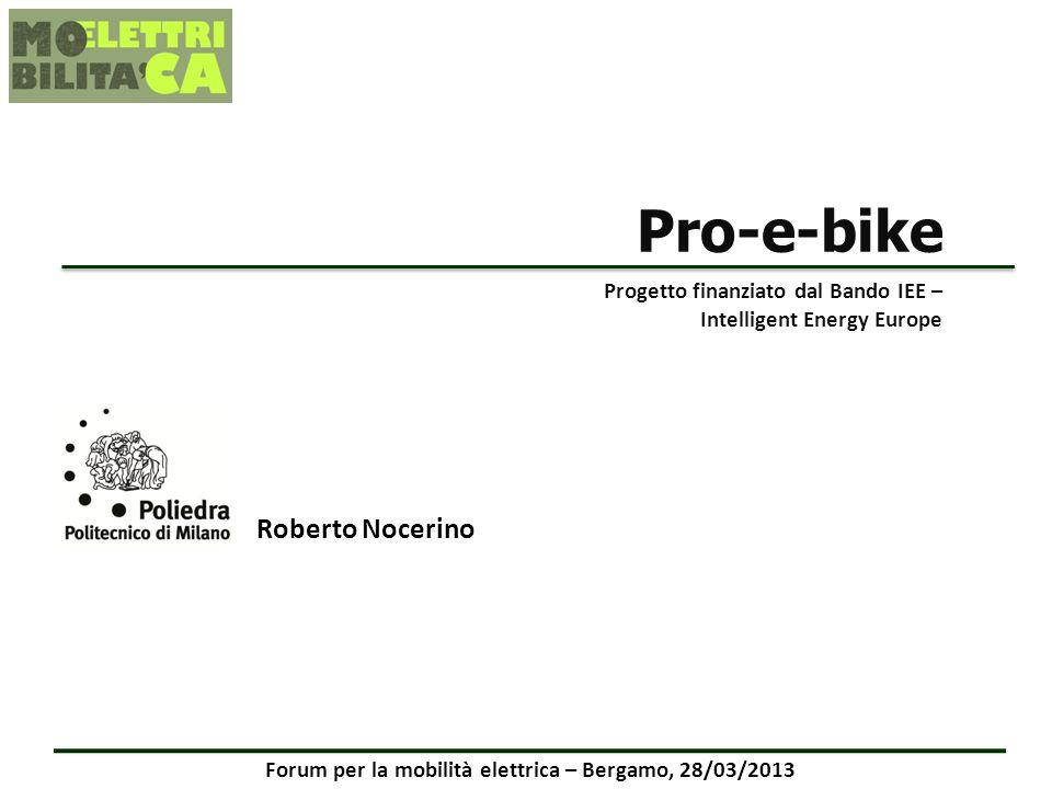 Forum per la mobilità elettrica – Bergamo, 28/03/2013 Pro-e-bike Roberto Nocerino Progetto finanziato dal Bando IEE – Intelligent Energy Europe