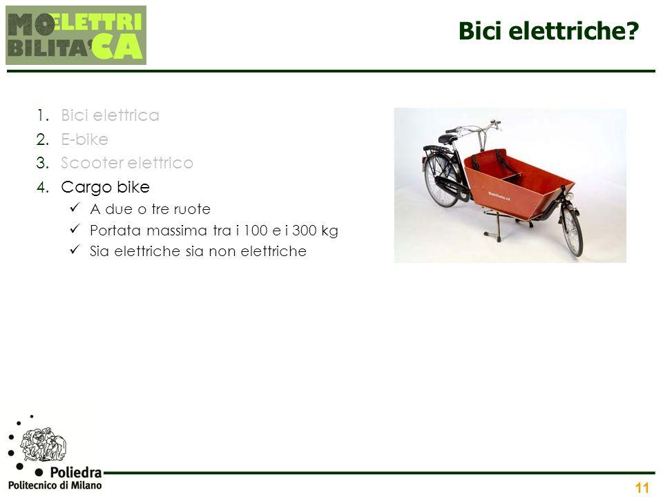 11 Bici elettriche? 1.Bici elettrica 2.E-bike 3.Scooter elettrico 4.Cargo bike A due o tre ruote Portata massima tra i 100 e i 300 kg Sia elettriche s
