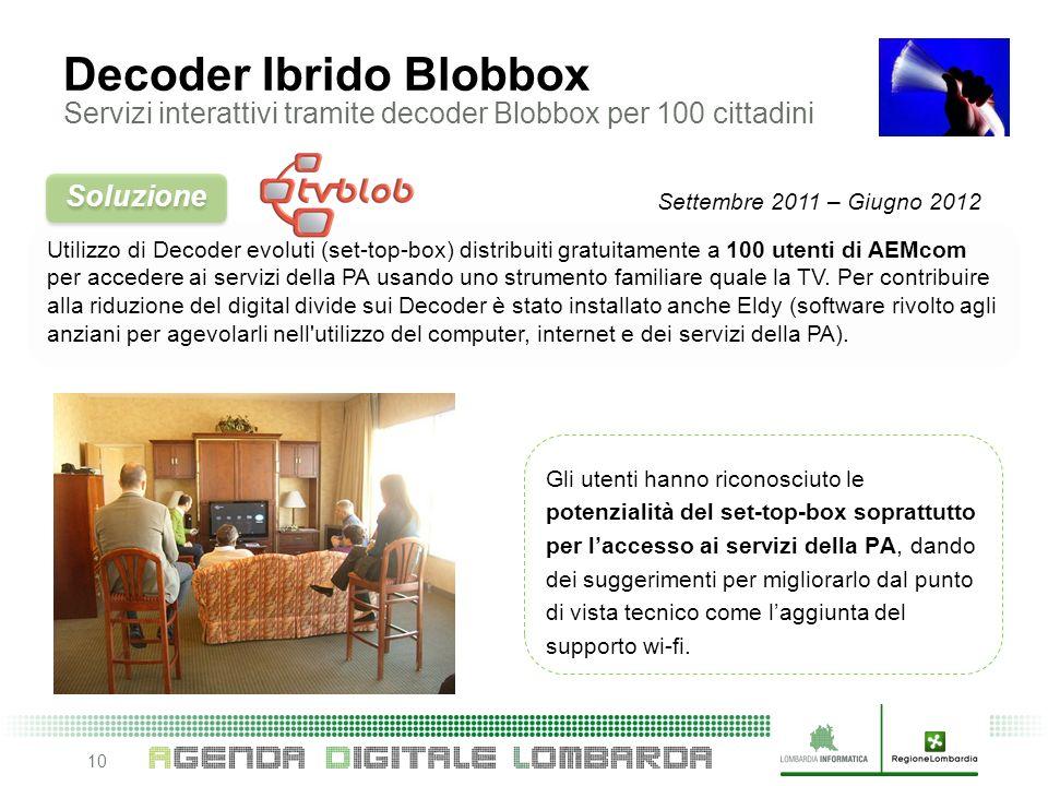 10 Utilizzo di Decoder evoluti (set-top-box) distribuiti gratuitamente a 100 utenti di AEMcom per accedere ai servizi della PA usando uno strumento familiare quale la TV.