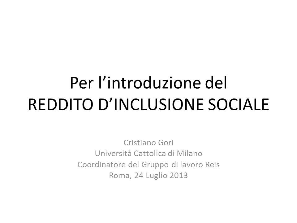 Per lintroduzione del REDDITO DINCLUSIONE SOCIALE Cristiano Gori Università Cattolica di Milano Coordinatore del Gruppo di lavoro Reis Roma, 24 Luglio