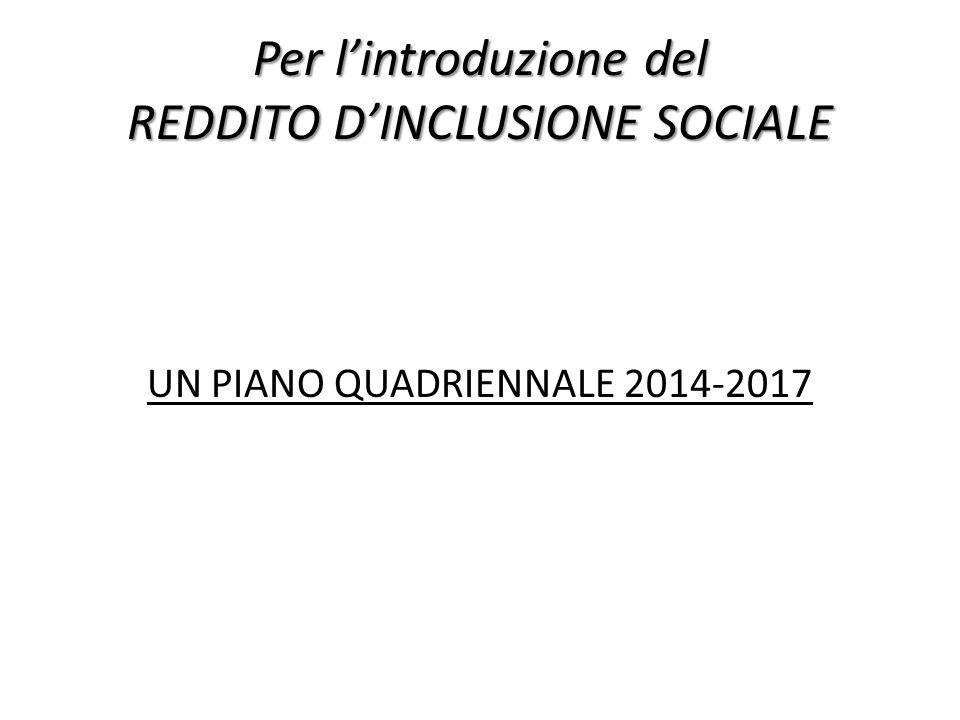 Per lintroduzione del REDDITO DINCLUSIONE SOCIALE UN PIANO QUADRIENNALE 2014-2017