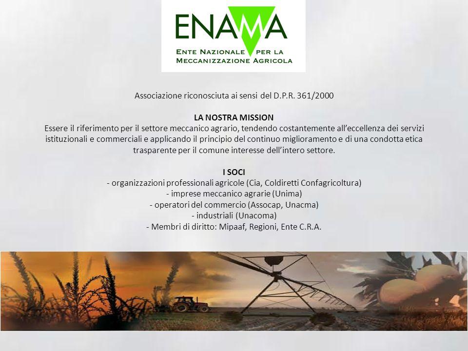 Associazione riconosciuta ai sensi del D.P.R. 361/2000 LA NOSTRA MISSION Essere il riferimento per il settore meccanico agrario, tendendo costantement