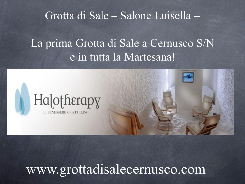 Grotta di Sale – Salone Luisella – La prima Grotta di Sale a Cernusco S/N e in tutta la Martesana! www.grottadisalecernusco.com