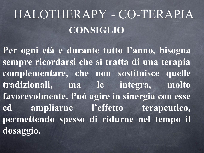 HALOTHERAPY - CO-TERAPIA CONSIGLIO Per ogni età e durante tutto lanno, bisogna sempre ricordarsi che si tratta di una terapia complementare, che non s